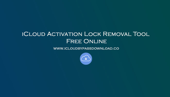 iCloud Activation Lock Removal Tool Free Online